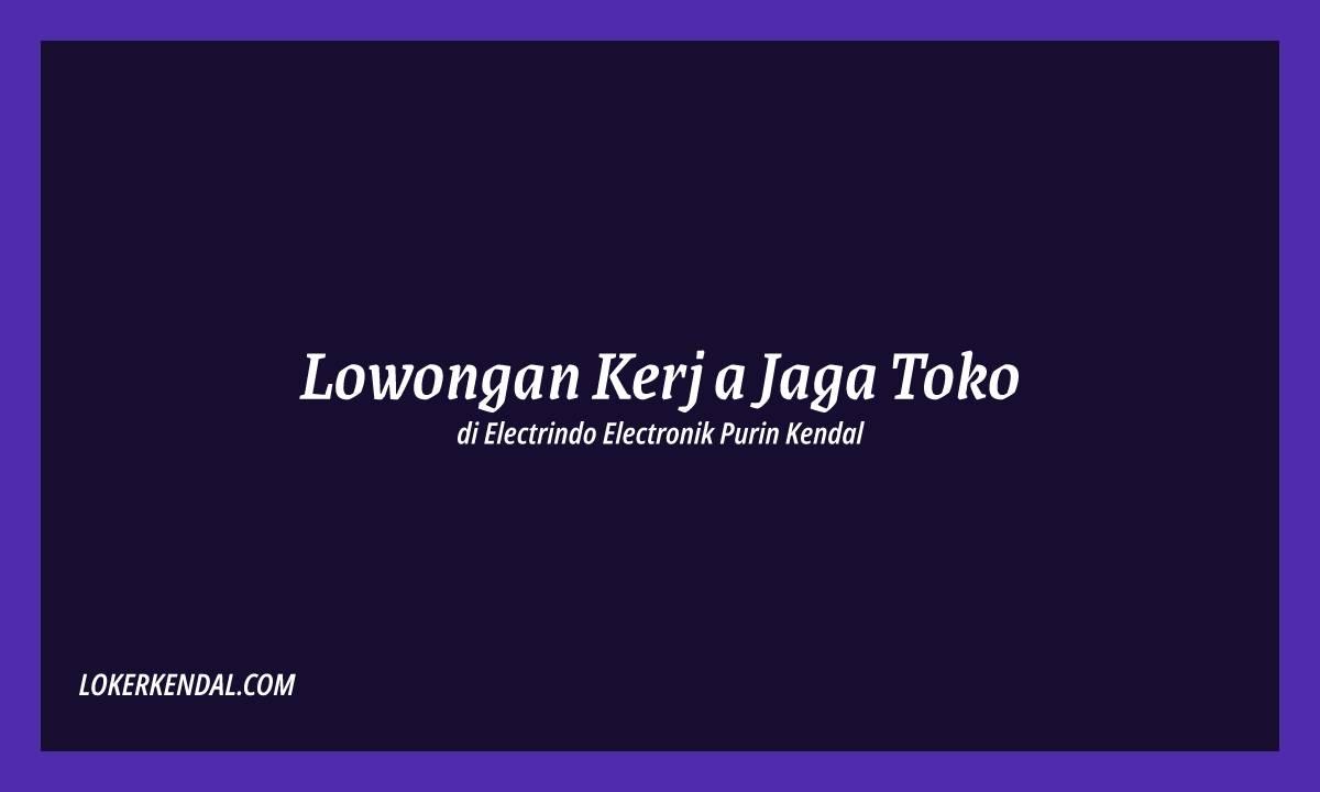 Lowongan Kerja Jaga Toko Online di Electrindo Semarang