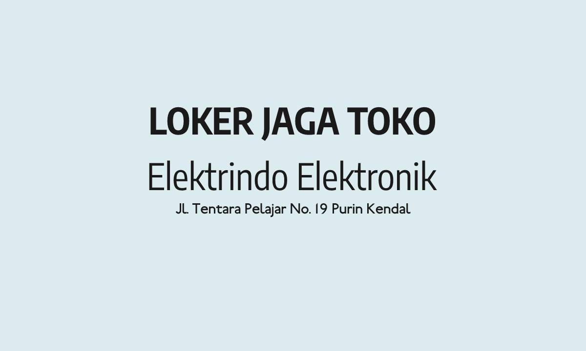 Lowongan Kerja Jaga Toko di Elektrindo Elektronik Purin Kendal